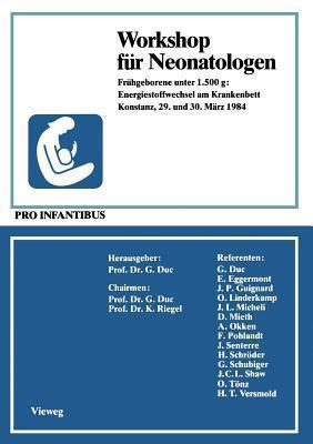 Workshop Fur Neonatologen: Fruhgeborene Unter 1.500 G: Energiestoffwechsel Am Krankenbett Konstanz, 29. Und 30. Marz 1984 G Duc