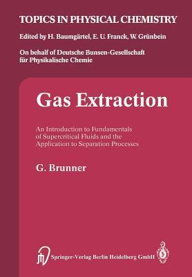 Gas Extraction: An Introduction to Fundamentals of Supercritical Fluids and the Application to Separation Processes  by  G. Brunner