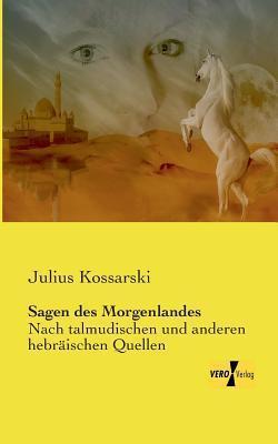 Sagen Des Morgenlandes  by  Julius Kossarski