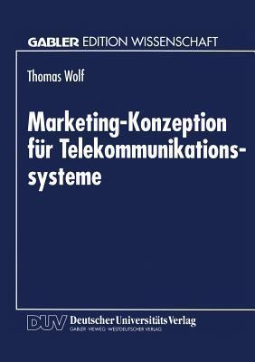 Marketing-Konzeption Fur Telekommunikationssysteme  by  Thomas Wolf