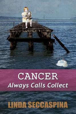 Cancer Always Calls Collect  by  Linda Seccaspina