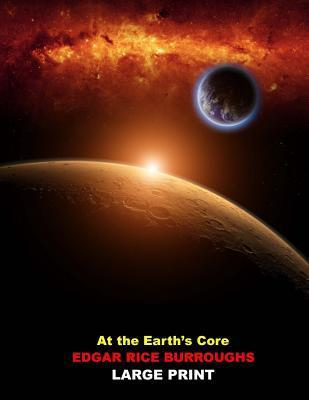 At the Earths Core: (Edgar Rice Burroughs Pellucidar Series Book 1 Masterpiece Collection) Edgar Rice Burroughs