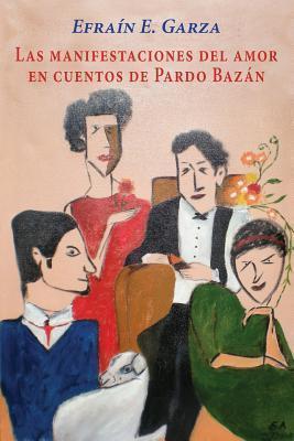 Las Manifestaciones del Amor En Cuentos de Pardo Bazan  by  Efraín E. Garza