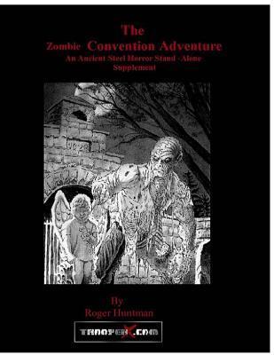 Zombie Convention: Ancient Steel RPG Scenario 1  by  Roger Huntman