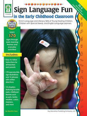 Sign Language Fun in the Early Childhood Classroom, Grades Pk - K: Enrich Language and Literacy Skills of Young Hearing Children, Children with Special Needs, and English Language Learners Sherrill B. Flora
