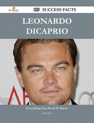 Leonardo DiCaprio 189 Success Facts - Everything You Need to Know about Leonardo DiCaprio Ralph Roy
