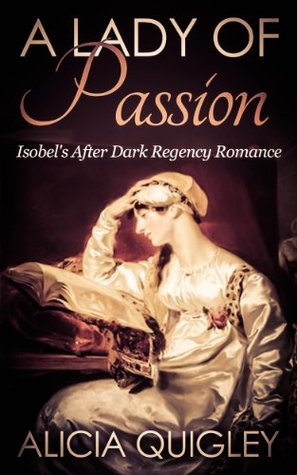A Lady of Passion: Isobels After Dark Regency Romance  by  Alicia Quigley