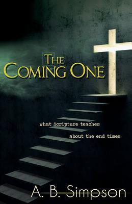 Coming One: What the Scripture Teaches about the End Times  by  Albert Benjamin Simpson