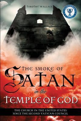 The Smoke of Satan in the Temple of God Timothy Wallace