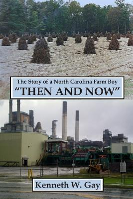 The Story of A N.C. Farm Boy...Then and Now  by  Kenneth W Gay
