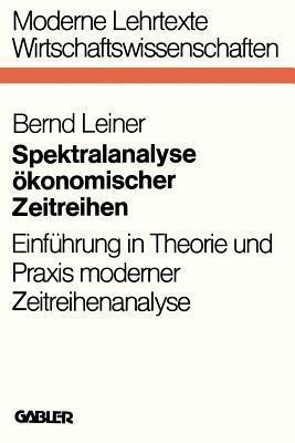 Spektralanalyse Okonomischer Zeitreihen: Einfuhrung in Theorie Und Praxis Moderner Zeitreihenanalyse  by  Bernd Leiner