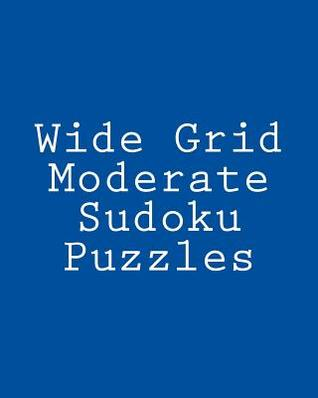 Wide Grid Moderate Sudoku Puzzles: Challenging, Large Print Puzzles  by  Jeff Reeves