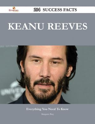 Keanu Reeves 204 Success Facts - Everything You Need to Know about Keanu Reeves  by  Margaret Bray
