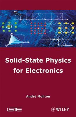 Solid-State Physics for Electronics André Moliton