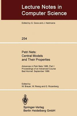 Advances in Petri Nets 1986. Proceedings of an Advanced Course, Bad Honnef, 8.-19. September 1986: Part 1: Petri Nets: Central Models and Their Properties Wilfried Brauer