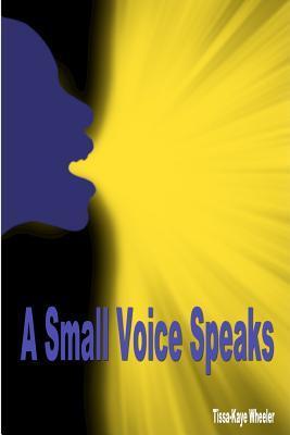 A Small Voice Speaks  by  Tissa-Kaye Wheeler