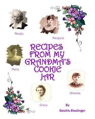 Recipes from My Grandmas Cookie Jar: Cookie Cookbook  by  Mrs Sandra L Shadinger