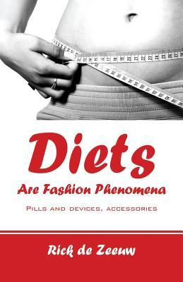 Diets Are Fashion Phenomena  by  Rick De Zeeuw