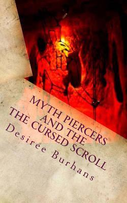 Myth Piercers and the Cursed Scroll Desiree M Burhans