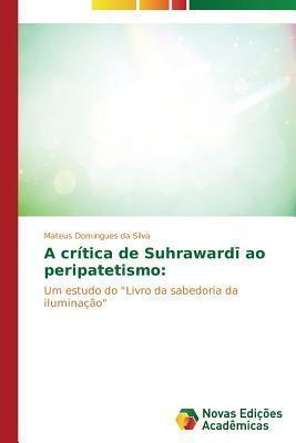 A Critica de Suhraward Ao Peripatetismo Domingues Da Silva Mateus
