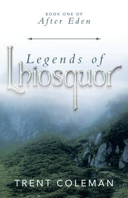 Legends of Lhiosquor: Book One of After Eden  by  Trent Coleman