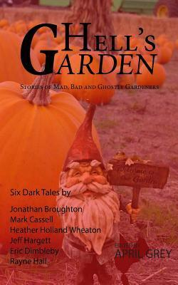 Hells Garden: : Bad, Mad and Ghostly Gardeners  by  Rayne Hall