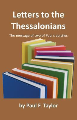 Letters to the Thessalonians: The Message of Two of Pauls Epistles  by  Paul F. Taylor