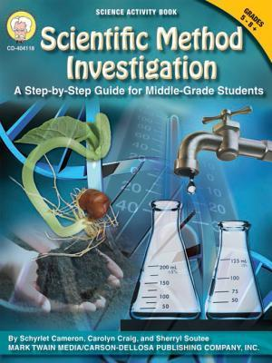 Scientific Method Investigation, Grades 5 - 8: A Step-By-Step Guide for Middle-School Students  by  Schyrlet Cameron
