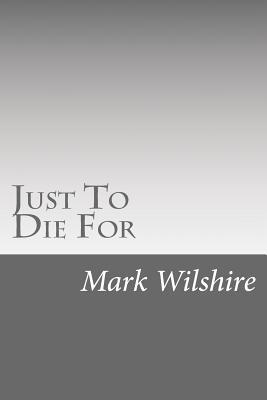 Just to Die for Mark Wilshire