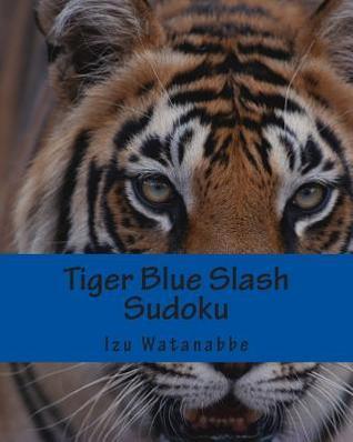 Tiger Blue Slash Sudoku: 80 Fun Puzzles  by  Izu Watanabbe