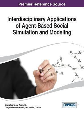 Interdisciplinary Applications of Agent-Based Social Simulation and Modeling Adamatti
