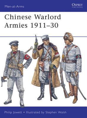 Chinese Warlord Armies 1911-30 Philip Jowett