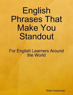 English Phrases That Make You Standout - For English Learners Around the World Marto Asadoorian