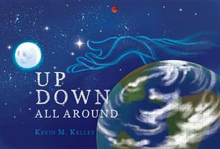 Up Down All Around  by  Kevin M. Kelley