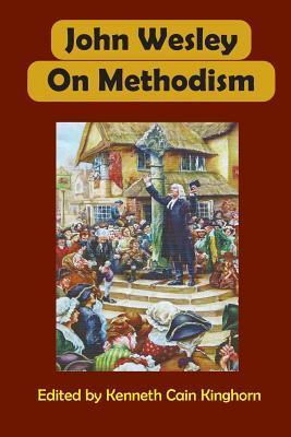 John Wesley on Methodism  by  Kenneth Cain Kinghorn