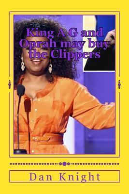 King A G and Oprah May Buy the Clippers: King A G May Give Oprah Money for Clippers Dan Knight