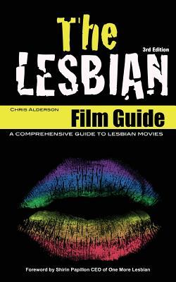 The Lesbian Film Guide: A Comprehensive Guide to Lesbian Movies Chris Alderson