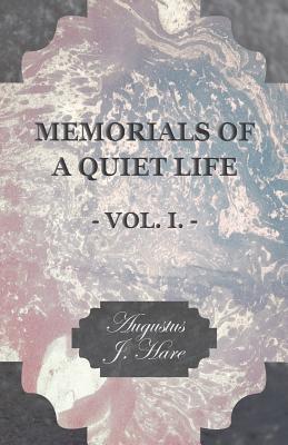 Memorials of a Quiet Life - Vol I Augustus J.C. Hare