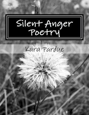 Silent Anger Poetry: A Collection of Poems and Advice about Growing Up  by  Kara Pardue