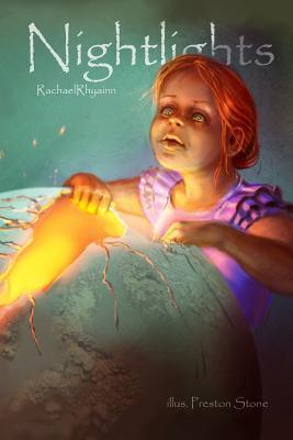 Nightlights: A Poetry and Short Story Assemblage  by  Rachael Rhyainn