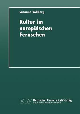 Kultur Im Europaischen Fernsehen: Geschichte, Prasentation Und Funktion Von Kulturmagazinen Susanne Vollberg