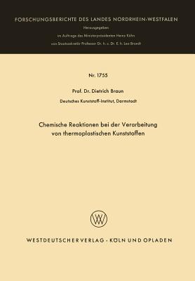 Chemische Reaktionen Bei Der Verarbeitung Von Thermoplastischen Kunststoffen  by  Dietrich Braun