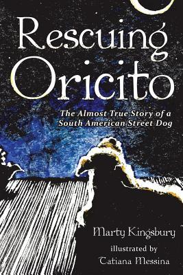 Rescuing Oricito: The Almost True Story of a South American Street Dog  by  Marty Kingsbury