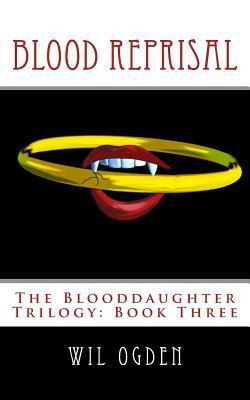 Blood Reprisal: The Blooddaughter Trilogy: Book Three Wil Ogden