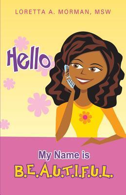 Hello My Name Is B.E.A.U.T.I.F.U.L.  by  Loretta A. Morman