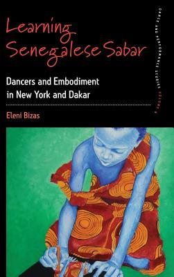 Learning Senegalese Sabar: Dancers and Embodiment in New York and Dakar Eleni Bizas