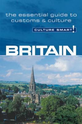 Culture Smart! Britain: A Quick Guide to Customs and Etiquette Paul Norbury