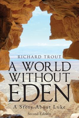 A World Without Eden, Second Edition: A Story about Luke  by  Richard Trout