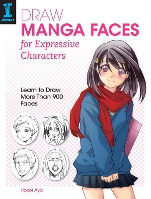Draw Manga Faces for Expressive Characters: Learn to Draw More Than 900 Faces Hosoi Aya