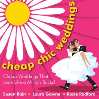 Cheap Chic Weddings: Cheap Weddings that Look Like a Million Bucks - Buy It Now  by  Susan Bain